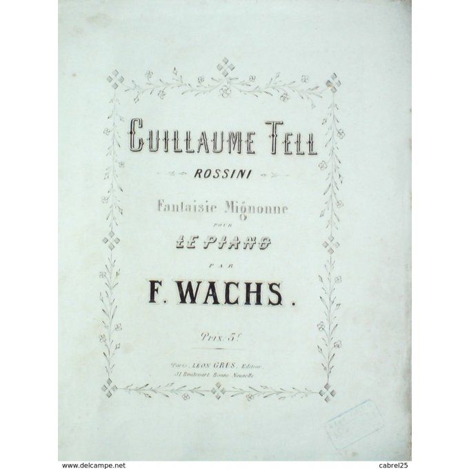 PARTITION-WACHS F-GUILLAUME TELL-ROSSINI-PIANO-1900-55